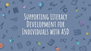 Text box with Supporting Literacy development for individuals with ASD