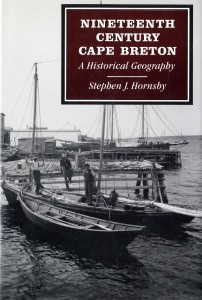 Stephen J. Hornsby. Nineteenth-Century Cape Breton: A Historical Geography. Montreal and Kingston: McGill-Queen's University Press, 1992