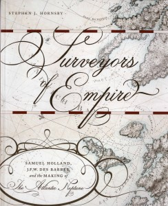 Stephen J. Hornsby Surveyors of Empire: Samuel Holland, J.F.W. Des Barres, and the Making of The Atlantic Neptune. Montreal and Kingston: McGill-Queen's University Press, 2011