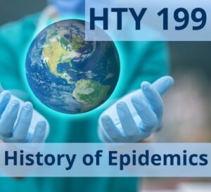 Globe hovering over hands wearing medical gloves with the words HTY199 History of Epidemics