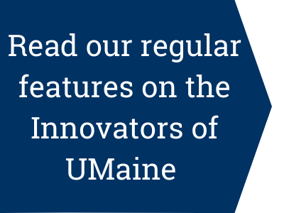Read our regular features on the Innovators of UMaine