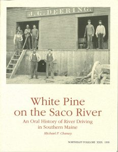 White Pine on the Saco River: An Oral History of River Driving in Southern Maine