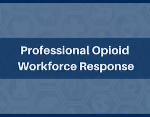 Professional Opioid Workforce Response