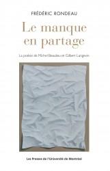 Le Manque en partage. La poésie de Michel Beaulieu et Gilbert Langevin by Frédéric Rondeau.