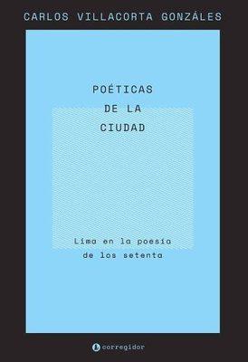Poéticas de la Ciudad: Lima en la Poesía de los Setenta