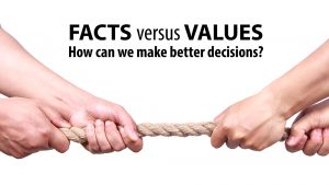 Facts vs Values: How can we make better decisions?