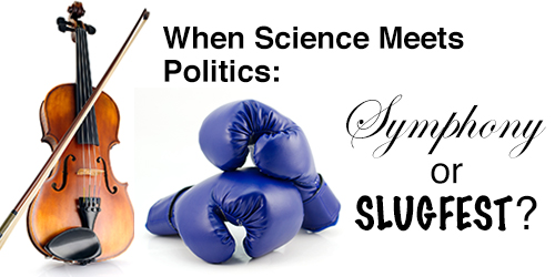 When Science Meets Politics: Symphony or Slugfest?