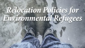 Relocation policies for environmental refugees