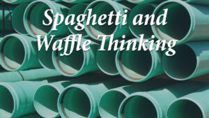 Spagetti and Waffle Thinking