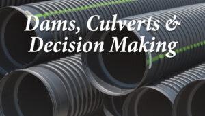 Dams, Culverts & Decision Making