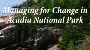 Managing for change in Acadia National Park