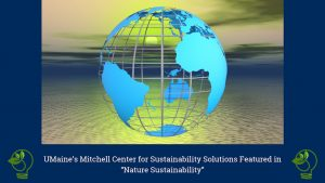 """UMaine's Mitchell Center featured in """"Nature Sustainability"""""""