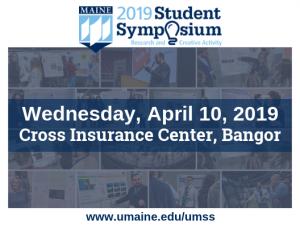 2019 Student Symposium Wednesday April 10 2019 Cross Insurance Center Bangor