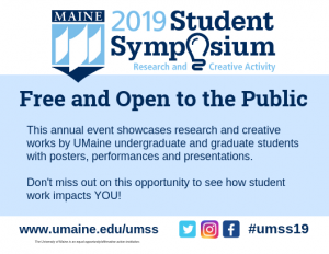 Free and Open to the Public This annual event showcases research and creative works by UMaine undergraduate and graduate students with posters, performances and presentations. Don't miss out on this opportunity to see how student work impacts YOU!