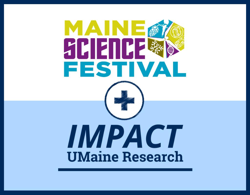 Maine Science Festival plus UMaine Research IMPACT
