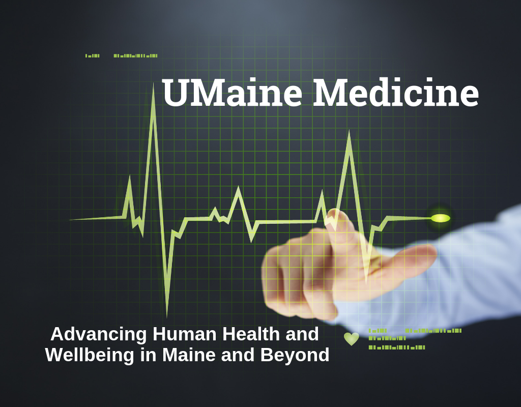 UMaine Medicine Advancing Human Health and Wellbeing in Maine and Beyond