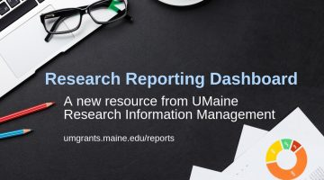 Research Reporting Dashboard, A new resource from UMaine Research Information Management; umgrants.maine.edu/reports