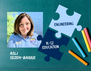 Asli Sezen-Barrie Engineering K-12 Education