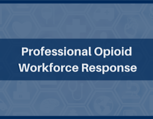 Professional Opioid Workforce Response