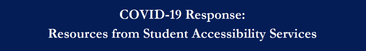 COVID-19 Response: Resources from Student Accessibility Services (clickable link banner)