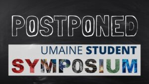 Postponed UMaine Student Symposium